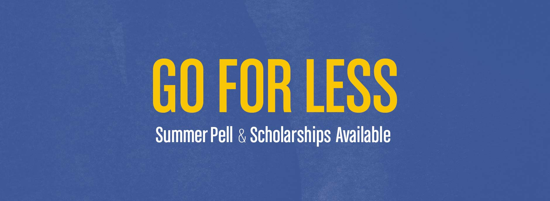 GO for Less: Summer Pell & Scholarships Available