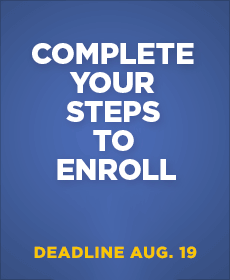 Complete your Steps to Enroll - Deadline August 19