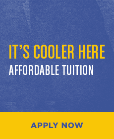 It's Cooler Here: Affordable Tuition - Apply Now