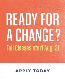 Ready for a Change: Fall Classes Start August 21, Apply Today