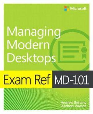 EXAM REF MD101 MANAGING MODERN DESKTOPS